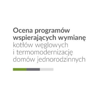 Ocena programów wspierających wymianę kotłów węglowych i termomodernizację domów jednorodzinnych